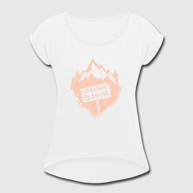 Skiing Mountains Mountain Snow Winter - Women's Roll Cuff T-Shirt