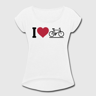 I love biking - Women's Roll Cuff T-Shirt