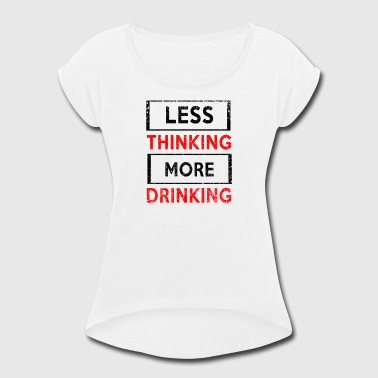 Funny Drinking Sayings Funny Saying Drinking - Women's Roll Cuff T-Shirt