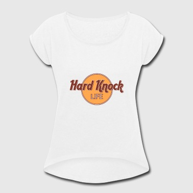 Hard Knock HARD KNOCK LIFE - Women's Roll Cuff T-Shirt