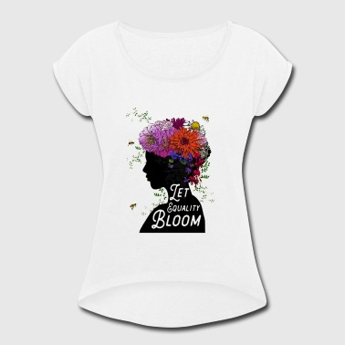 Equality Bloom - Women's Roll Cuff T-Shirt