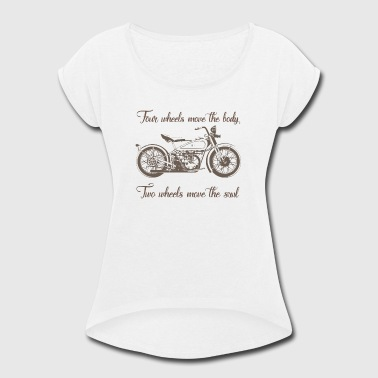 4 Wheels Move The Body Two Wheel Move The Soul - Women's Roll Cuff T-Shirt