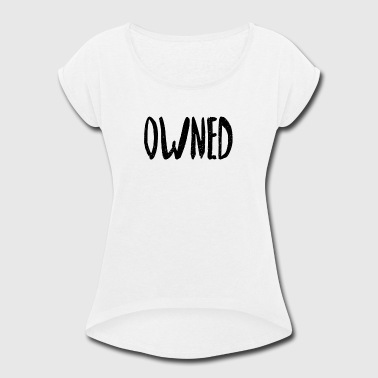 Own It owned - Women's Roll Cuff T-Shirt