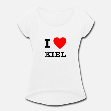 Kiel i love Kiel - Women's Roll Cuff T-Shirt