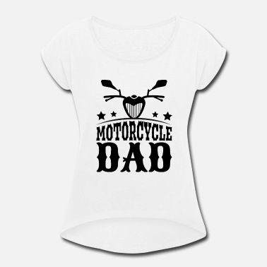 Motorcycle Dad Motorcycle Dad - Women's Roll Cuff T-Shirt