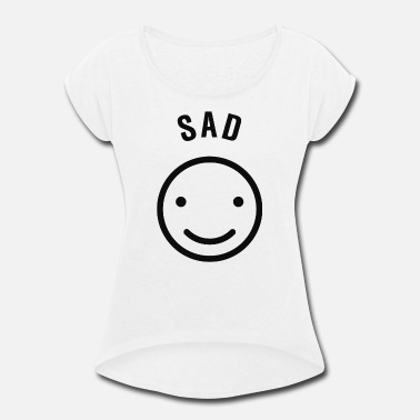 Sad Happy Sad But Happy - Women's Roll Cuff T-Shirt