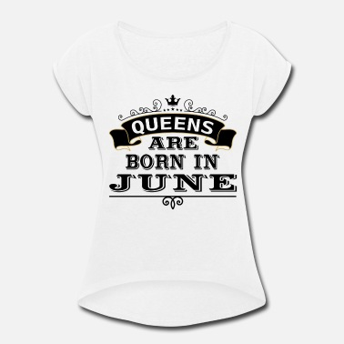 QUEENS ARE BORN IN JUNE - Women's Roll Cuff T-Shirt