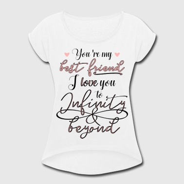 Best friend - I love you to Infinity and beyond - Women's Roll Cuff T-Shirt