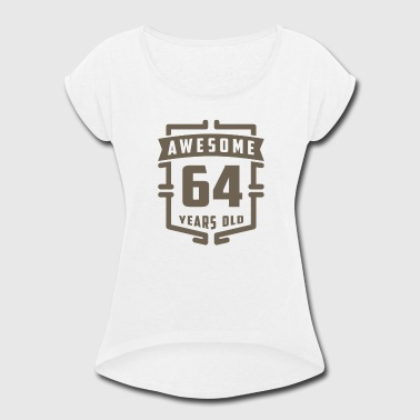 Awesome 64 Years Old - Women's Roll Cuff T-Shirt