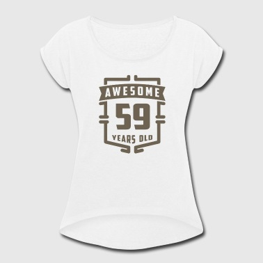 59 Years Old Awesome 59 Years Old - Women's Roll Cuff T-Shirt