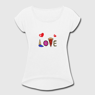 Sweet Love Love with sweets - Women's Roll Cuff T-Shirt