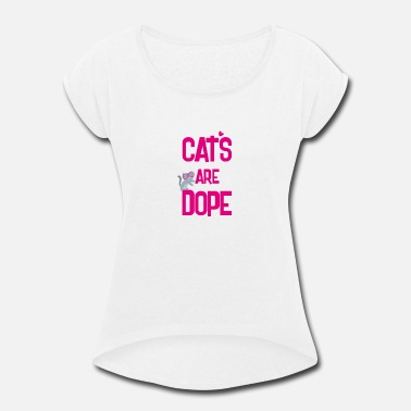 Dope Cat cats are dope - Women's Roll Cuff T-Shirt