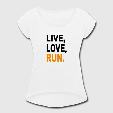 Live Love Run Live love run - Women's Roll Cuff T-Shirt