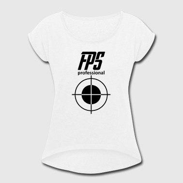 Fps Gamer fps blak - Women's Roll Cuff T-Shirt