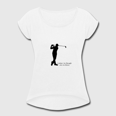 Im On 1 Lieber im Rough 1 - Women's Roll Cuff T-Shirt
