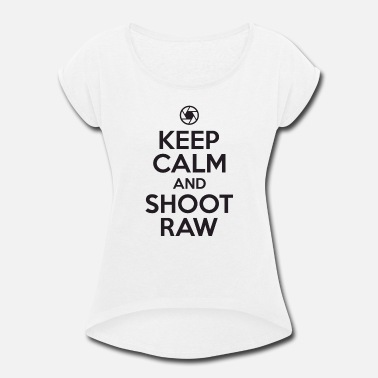 Photographer Raw Photographer - Keep calm and shoot raw - Women's Roll Cuff T-Shirt