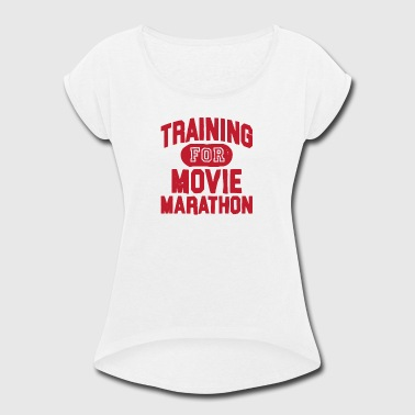 Training Movie Marathon Binge - Women's Roll Cuff T-Shirt
