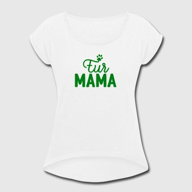 Dogs fur mama slouchy - Women's Roll Cuff T-Shirt