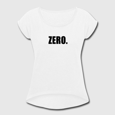 ZERO - Women's Roll Cuff T-Shirt