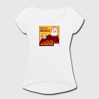 Sex Beer Belly That's Not My Beer Belly! It's A Fuel Tank! - Women's Roll Cuff T-Shirt