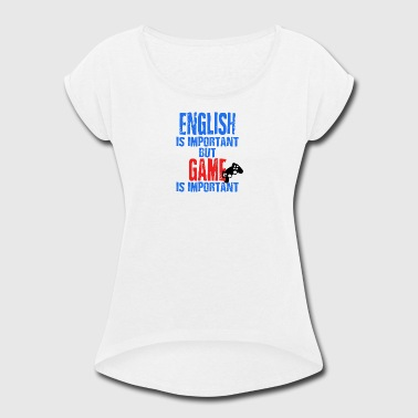 English Is Important But Game Is Important - Women's Roll Cuff T-Shirt