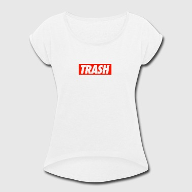 TRASH - Women's Roll Cuff T-Shirt
