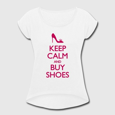 Keep Calm And Buy Shoes - Women's Roll Cuff T-Shirt