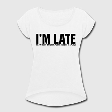I'm Late - Women's Roll Cuff T-Shirt