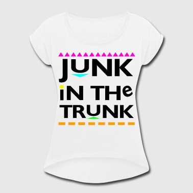 Junk In The Trunk - Women's Roll Cuff T-Shirt