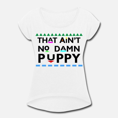 Cibapparel That Aint No Damn Puppy - Women's Roll Cuff T-Shirt