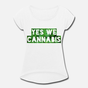 Yes We Cannabis Yes We Cannabis - Women's Rolled Sleeve T-Shirt