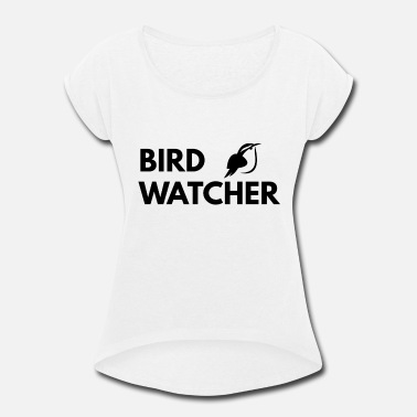 Watcher bird watcher - Women's Rolled Sleeve T-Shirt