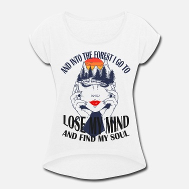 Forest And Into The Forest I Go Nature Head Mindfulness - Women's Rolled Sleeve T-Shirt