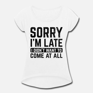 Too Late Too Late - Women's Rolled Sleeve T-Shirt