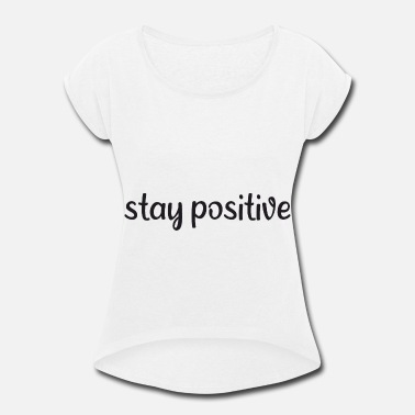 Chaos Saying - Stay positive - Women's Rolled Sleeve T-Shirt