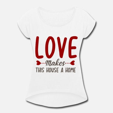 Valentine's Day Love Gift idea. - Women's Rolled Sleeve T-Shirt