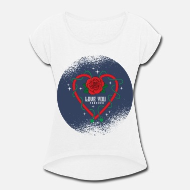 Love You Love You - Women's Rolled Sleeve T-Shirt