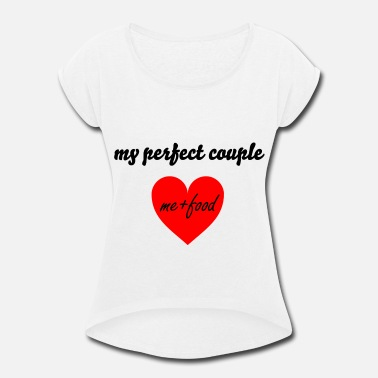 Perfect Couple My perfect couple. - Women's Roll Cuff T-Shirt