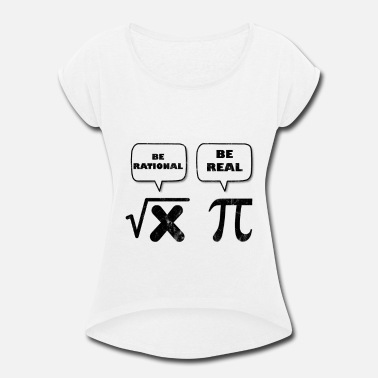 Math Be Rational Pi Math Be Rational Get Real - Women's Rolled Sleeve T-Shirt