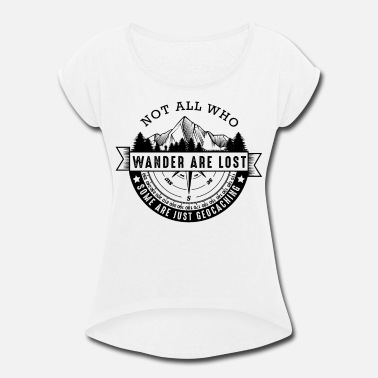 Hunting Not All Who Wander Are Lost | Geocaching Quotes - Women's Rolled Sleeve T-Shirt