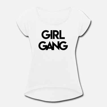93bc6bae1 GIRL GANG #INSANE #WOW #GREAT #TOP-STYLE #NEW - Women&. Women's Rolled  Sleeve T-Shirt
