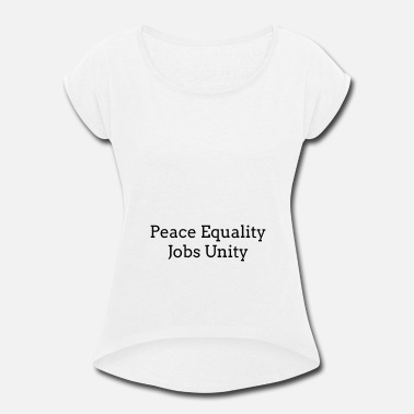Government Peace Equality Jobs Unity President Government - Women's Rolled Sleeve T-Shirt