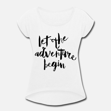 Humaniteez Let The Adventure Begin - Women's Rolled Sleeve T-Shirt