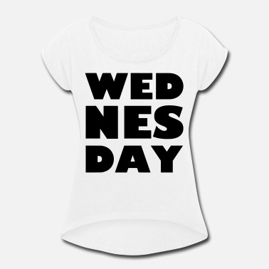 Wednesday Wednesday - Women's Roll Cuff T-Shirt