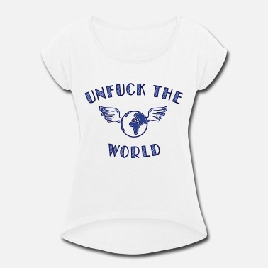 Commitment unfuck the world - Women's Rolled Sleeve T-Shirt