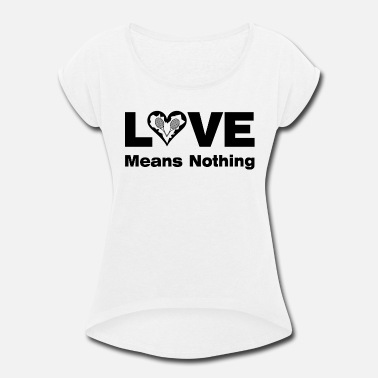 Love Means Nothing Tennis Love Means Nothing - Women's Roll Cuff T-Shirt