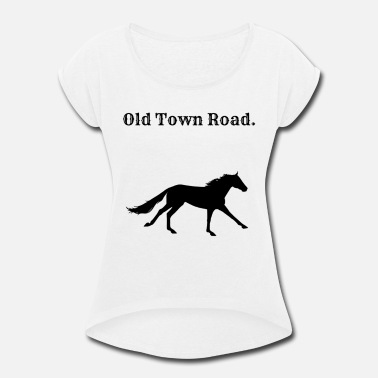 Old Town Old Town Road, Geschenkidee - Women's Rolled Sleeve T-Shirt