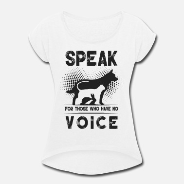 Speaking Speak for those who have no voice - Women's Rolled Sleeve T-Shirt