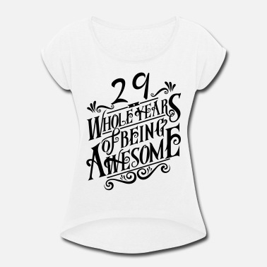 29 Years Of Being Awesome 29 Whole Years of Being Awesome - Women's Roll Cuff T-Shirt