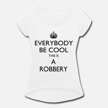 Robbery This is a robbery - Women's Rolled Sleeve T-Shirt